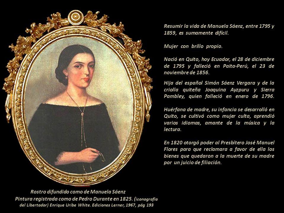 Manuela Sáenz Ayzpuru de Thorne Quito 1795 - Paita 1856 Su nombre ha pasado a la historia de América del Sur por participar activamente en el derrocam