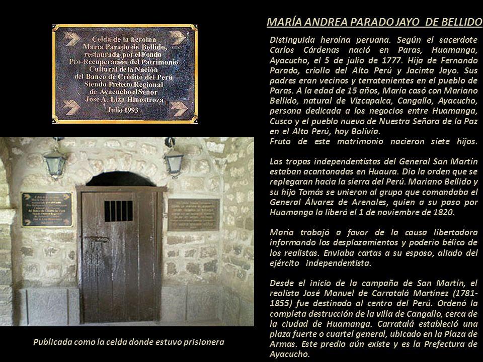 MARÍA ANDREA PARADO JAYO DE BELLIDO Publicada como la celda donde estuvo prisionera Distinguida heroína peruana.