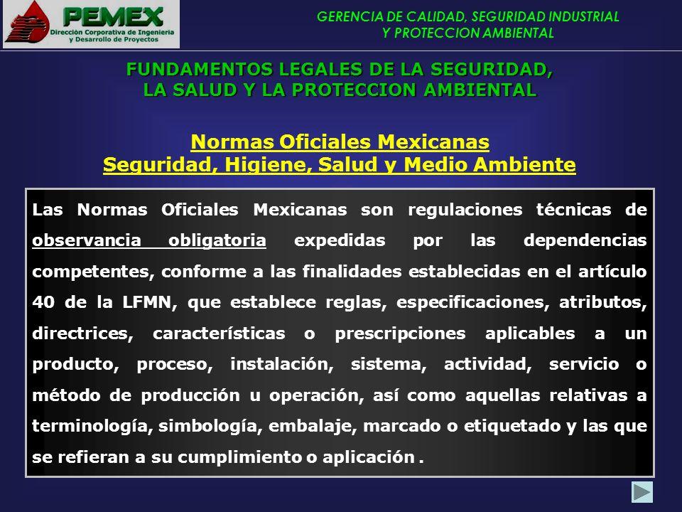 GERENCIA DE CALIDAD, SEGURIDAD INDUSTRIAL Y PROTECCION AMBIENTAL Las Normas Oficiales Mexicanas son regulaciones técnicas de observancia obligatoria e