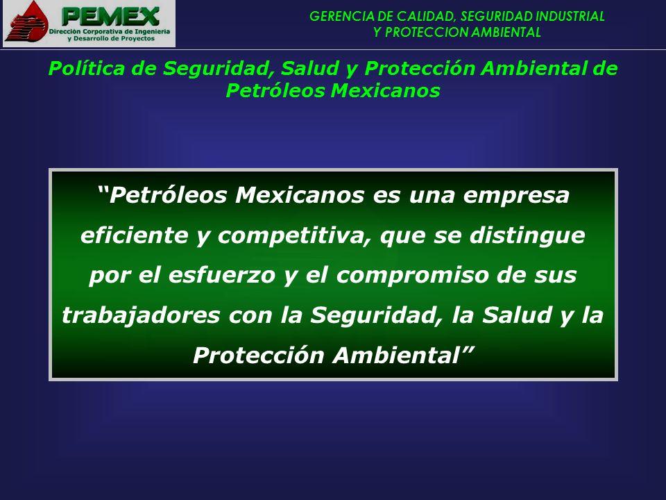 GERENCIA DE CALIDAD, SEGURIDAD INDUSTRIAL Y PROTECCION AMBIENTAL Petróleos Mexicanos es una empresa eficiente y competitiva, que se distingue por el e
