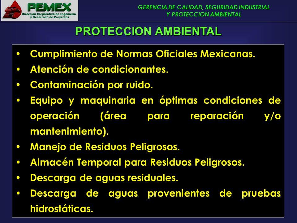 GERENCIA DE CALIDAD, SEGURIDAD INDUSTRIAL Y PROTECCION AMBIENTAL PROTECCION AMBIENTAL Cumplimiento de Normas Oficiales Mexicanas. Atención de condicio