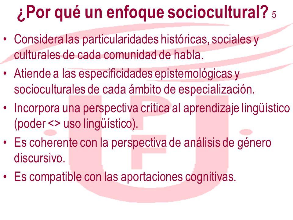 ¿Por qué un enfoque sociocultural? 5 Considera las particularidades históricas, sociales y culturales de cada comunidad de habla. Atiende a las especi