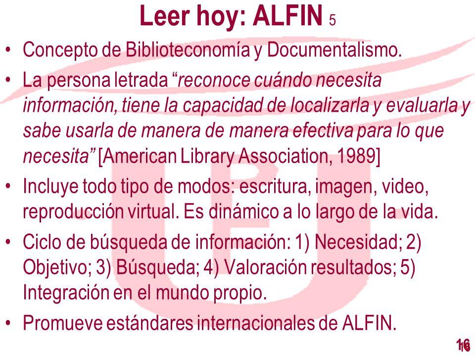 16 Leer hoy: ALFIN 5 Concepto de Biblioteconomía y Documentalismo. La persona letrada reconoce cuándo necesita información, tiene la capacidad de loca