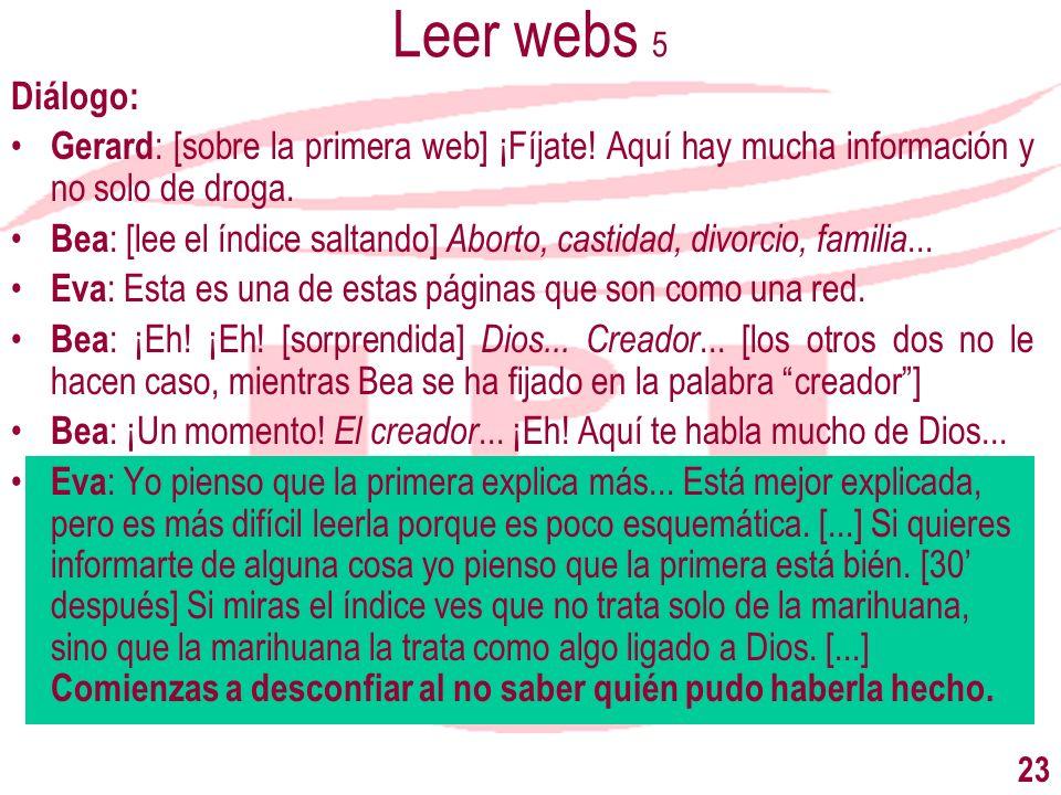 23 Leer webs 5 Diálogo: Gerard : [sobre la primera web] ¡Fíjate! Aquí hay mucha información y no solo de droga. Bea : [lee el índice saltando] Aborto,
