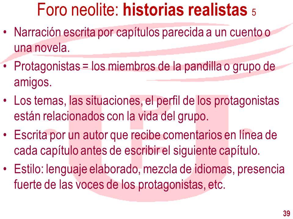 Foro neolite: historias realistas 5 Narración escrita por capítulos parecida a un cuento o una novela. Protagonistas = los miembros de la pandilla o g