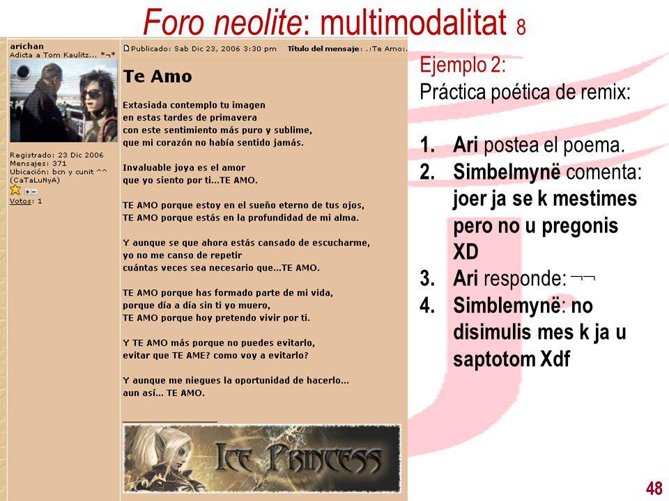 Prácticas literarias vernáculas 48 Ejemplo 2: Práctica poética de remix: 1.Ari postea el poema. 2.Simbelmynë comenta: joer ja se k mestimes pero no u