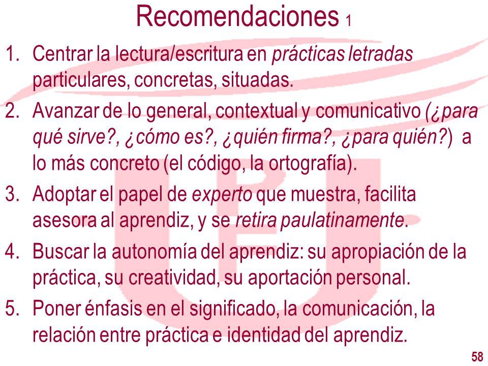 Recomendaciones 1 1.Centrar la lectura/escritura en prácticas letradas particulares, concretas, situadas. 2.Avanzar de lo general, contextual y comuni
