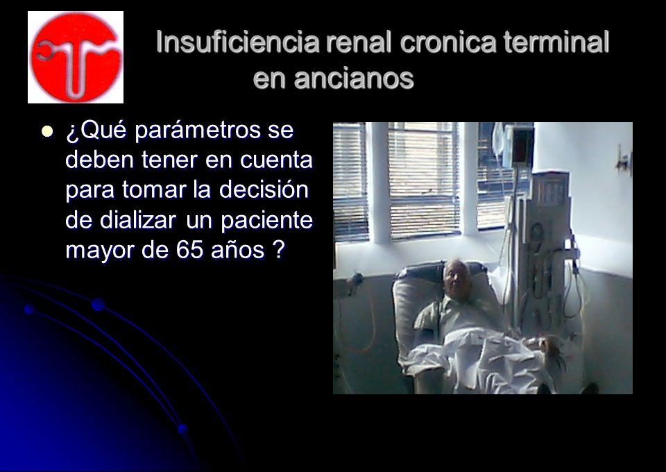 Insuficiencia renal cronica terminal en ancianos Insuficiencia renal cronica terminal en ancianos ¿Qué parámetros se deben tener en cuenta para tomar