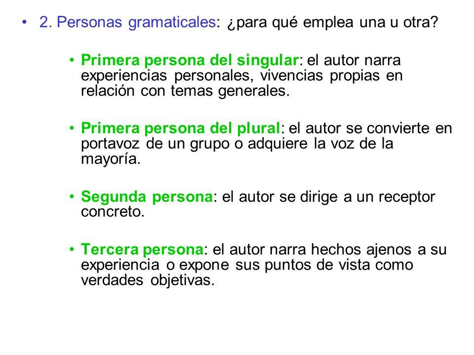 2. Personas gramaticales: ¿para qué emplea una u otra? Primera persona del singular: el autor narra experiencias personales, vivencias propias en rela