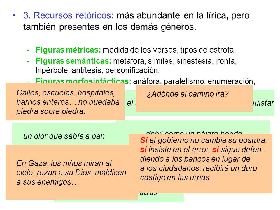3. Recursos retóricos: más abundante en la lírica, pero también presentes en los demás géneros. -Figuras métricas: medida de los versos, tipos de estr