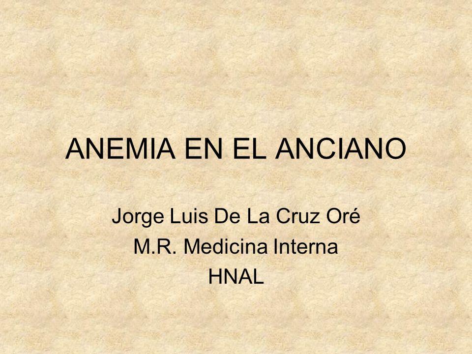 ANEMIA EN EL ANCIANO Jorge Luis De La Cruz Oré M.R. Medicina Interna HNAL