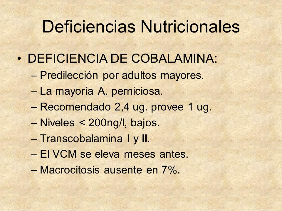Deficiencias Nutricionales DEFICIENCIA DE COBALAMINA: –Predilección por adultos mayores. –La mayoría A. perniciosa. –Recomendado 2,4 ug. provee 1 ug.