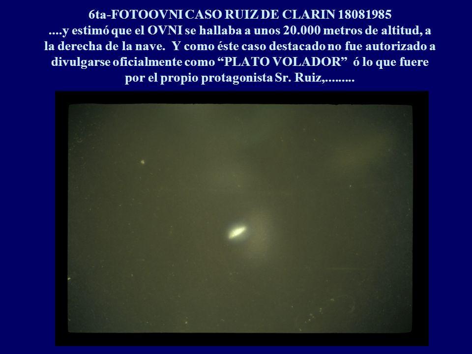 6ta-FOTOOVNI CASO RUIZ DE CLARIN 18081985....y estimó que el OVNI se hallaba a unos 20.000 metros de altitud, a la derecha de la nave.