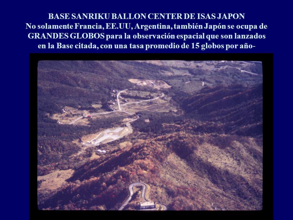 BASE SANRIKU BALLON CENTER DE ISAS JAPON No solamente Francia, EE.UU, Argentina, también Japón se ocupa de GRANDES GLOBOS para la observación espacial que son lanzados en la Base citada, con una tasa promedio de 15 globos por año-