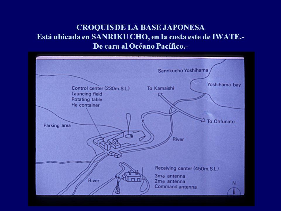 CROQUIS DE LA BASE JAPONESA Está ubicada en SANRIKU CHO, en la costa este de IWATE.- De cara al Océano Pacífico.-