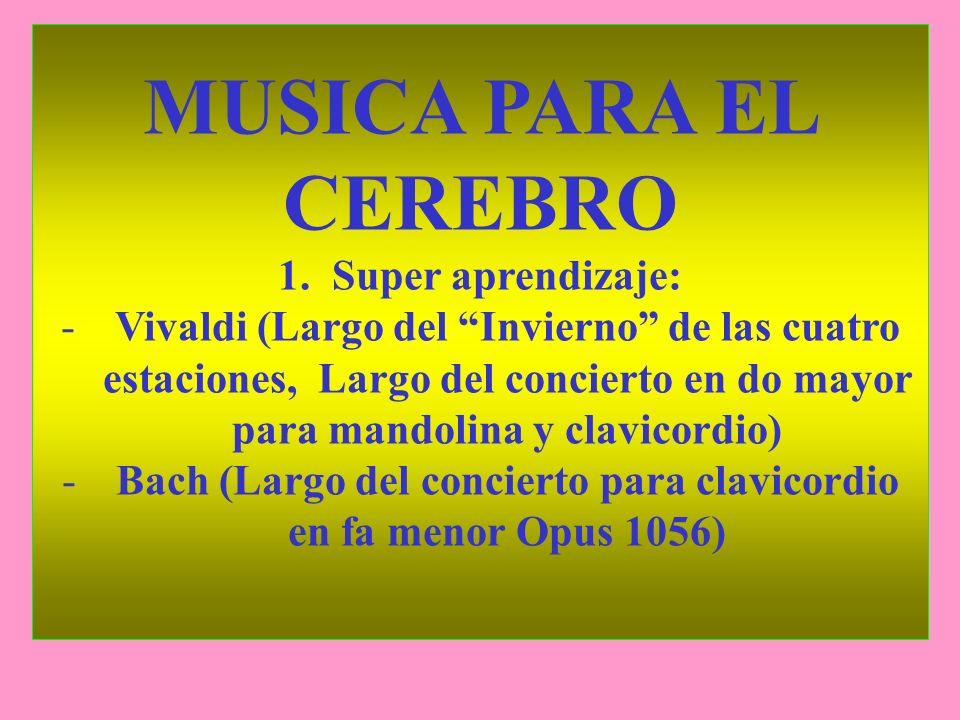 MUSICA PARA EL CEREBRO 1.Super aprendizaje: -Vivaldi (Largo del Invierno de las cuatro estaciones, Largo del concierto en do mayor para mandolina y cl