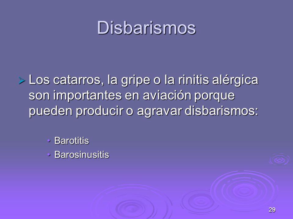29 Disbarismos Los catarros, la gripe o la rinitis alérgica son importantes en aviación porque pueden producir o agravar disbarismos: Los catarros, la gripe o la rinitis alérgica son importantes en aviación porque pueden producir o agravar disbarismos: BarotitisBarotitis BarosinusitisBarosinusitis