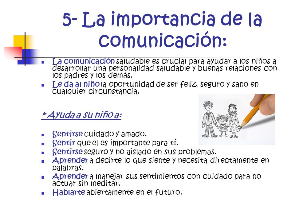 5- La importancia de la comunicación: La comunicación saludable es crucial para ayudar a los niños a desarrollar una personalidad saludable y buenas r
