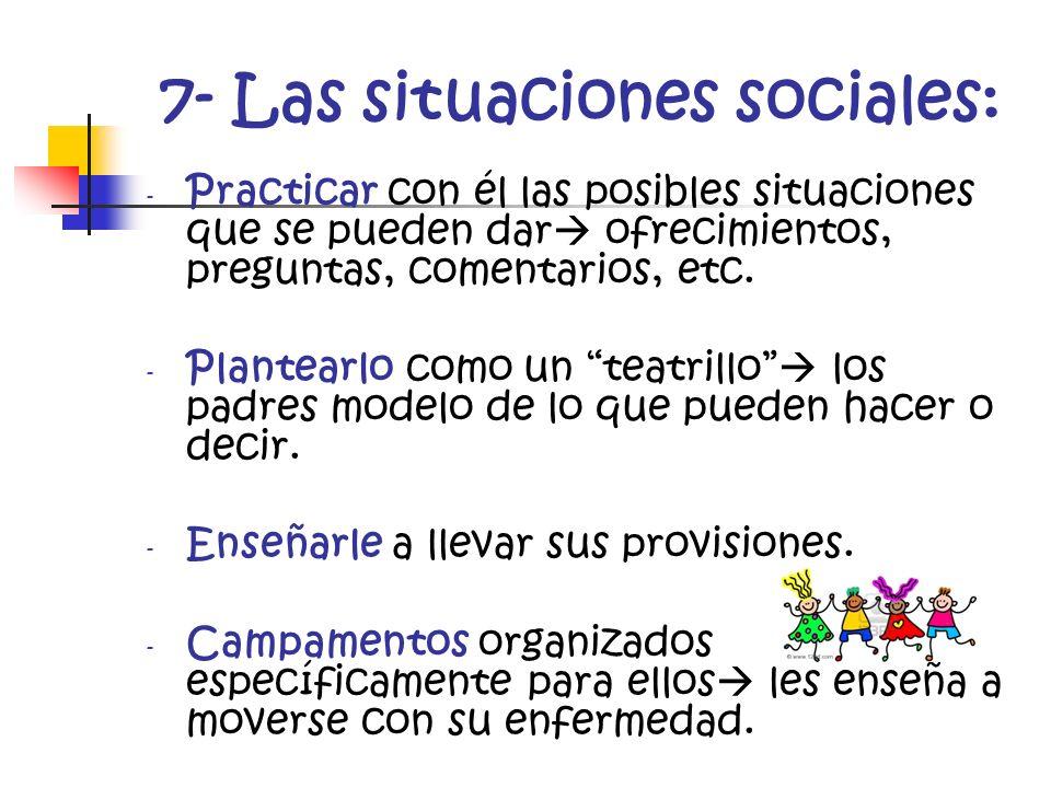 7- Las situaciones sociales: - Practicar con él las posibles situaciones que se pueden dar ofrecimientos, preguntas, comentarios, etc. - Plantearlo co
