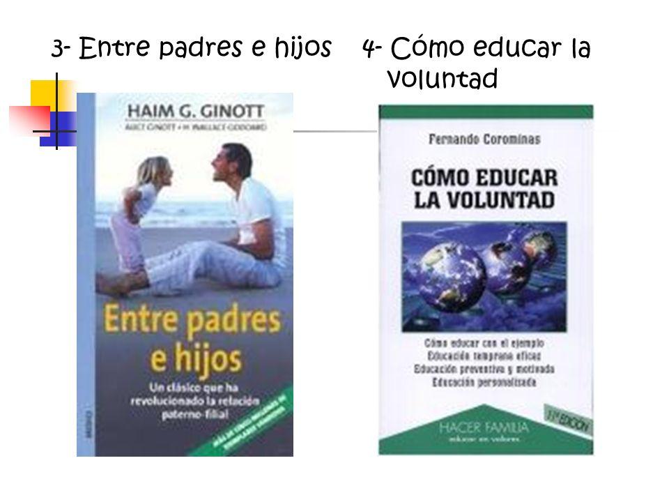 3- Entre padres e hijos4- Cómo educar la voluntad
