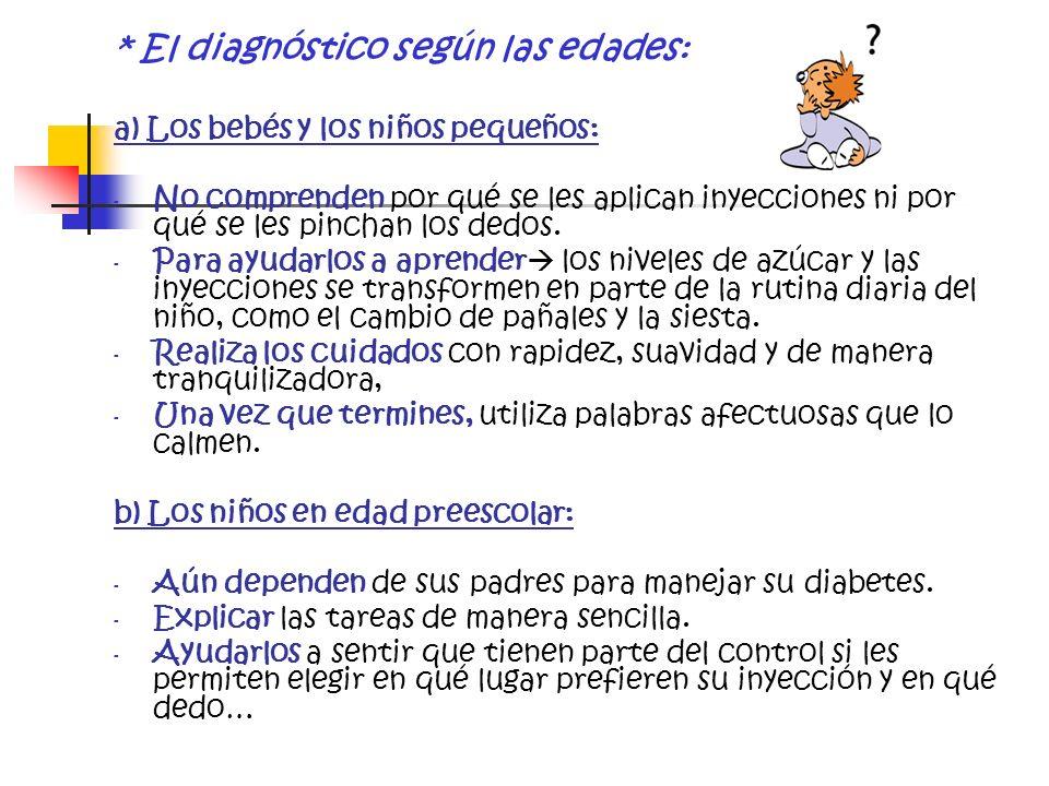 * El diagnóstico según las edades: a) Los bebés y los niños pequeños: - No comprenden por qué se les aplican inyecciones ni por qué se les pinchan los