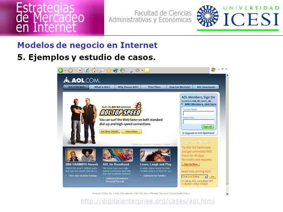 5. Ejemplos y estudio de casos. Modelos de negocio en Internet http://digitalenterprise.org/cases/aol.html