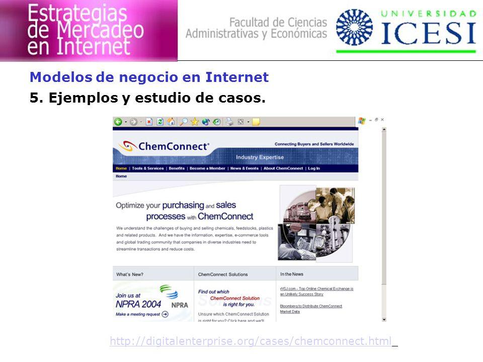 5. Ejemplos y estudio de casos. Modelos de negocio en Internet http://digitalenterprise.org/cases/chemconnect.html