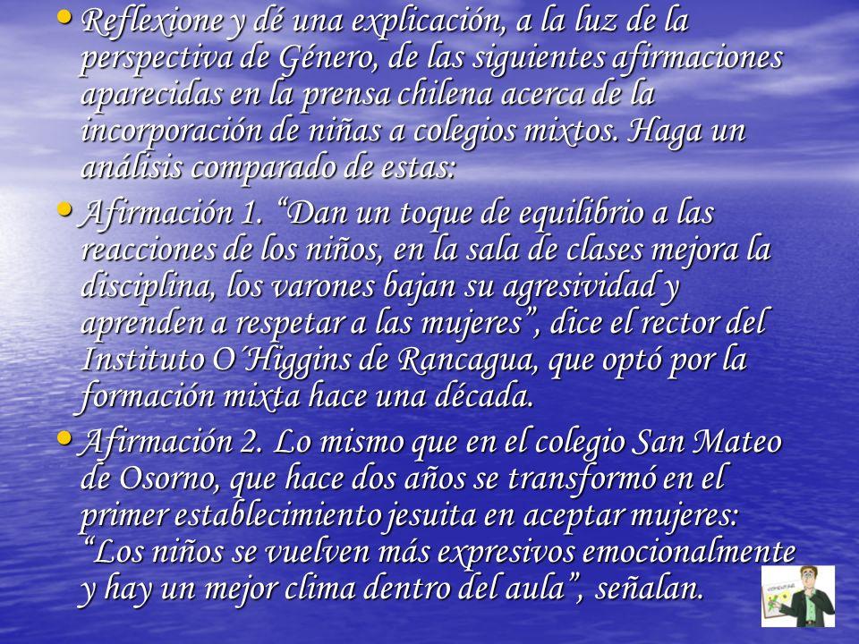 Reflexione y dé una explicación, a la luz de la perspectiva de Género, de las siguientes afirmaciones aparecidas en la prensa chilena acerca de la inc