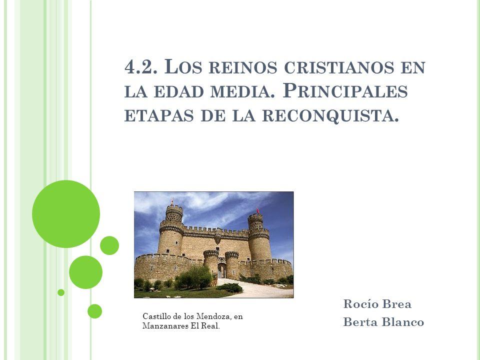 4.2. L OS REINOS CRISTIANOS EN LA EDAD MEDIA. P RINCIPALES ETAPAS DE LA RECONQUISTA. Rocío Brea Berta Blanco Castillo de los Mendoza, en Manzanares El