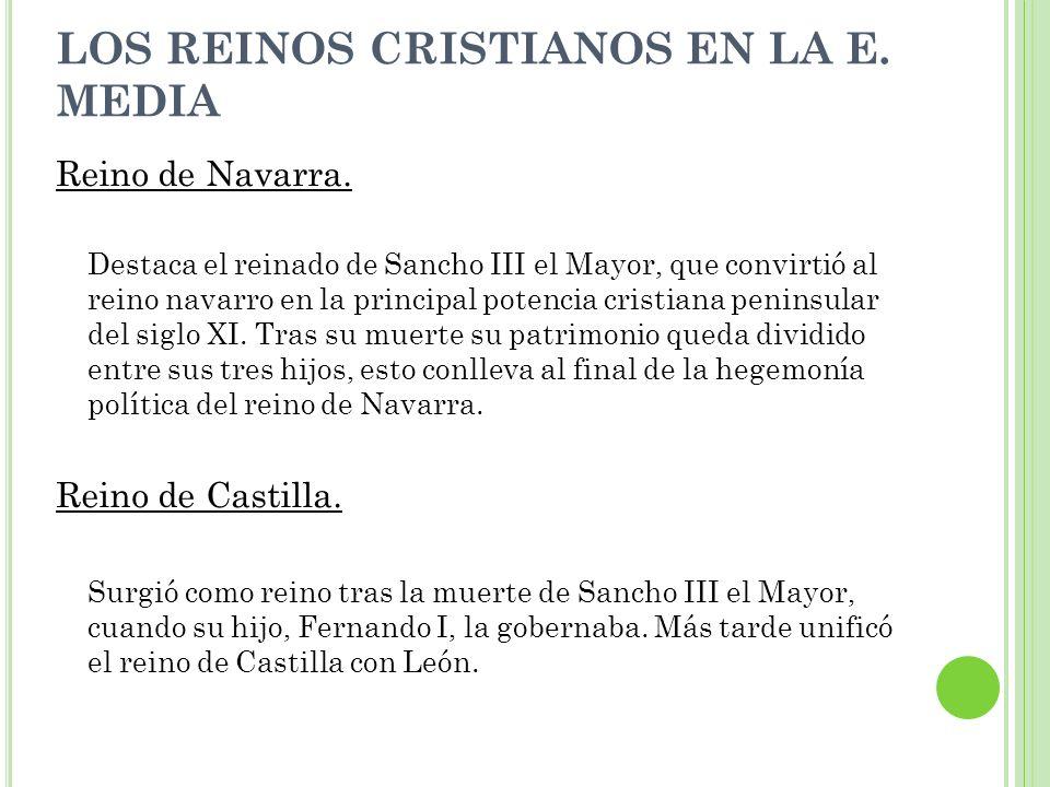 Reino de Navarra. Destaca el reinado de Sancho III el Mayor, que convirtió al reino navarro en la principal potencia cristiana peninsular del siglo XI