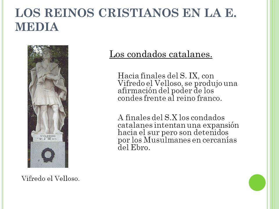 Los condados catalanes. Hacia finales del S. IX, con Vifredo el Velloso, se produjo una afirmación del poder de los condes frente al reino franco. A f