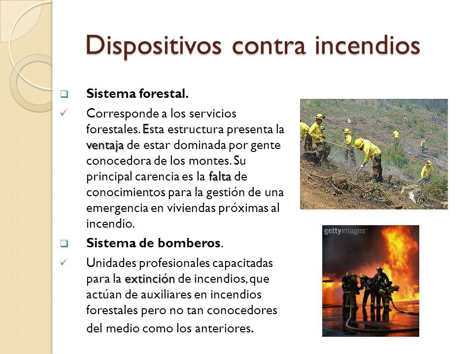 Dispositivos contra incendios Sistema forestal. ventaja falta Corresponde a los servicios forestales. Esta estructura presenta la ventaja de estar dom