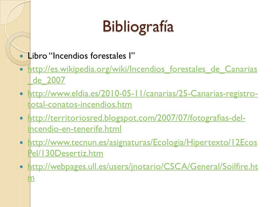 Bibliografía Libro Incendios forestales I http://es.wikipedia.org/wiki/Incendios_forestales_de_Canarias _de_2007 http://es.wikipedia.org/wiki/Incendio