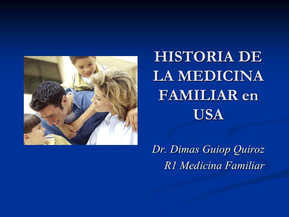 HISTORIA DE LA MEDICINA FAMILIAR en USA Dr. Dimas Guiop Quiroz R1 Medicina Familiar