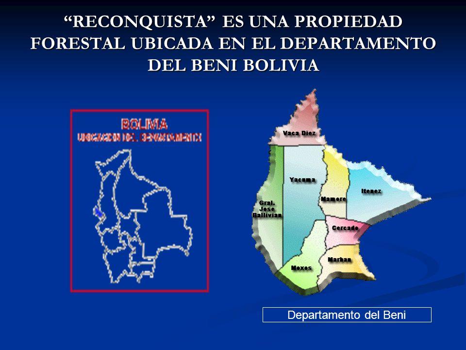 UBICACION DE LA PROPIEDAD FORESTAL RECONQUISTA Esta propiedad esta ubicada en el Departamento del Beni, región oriental de Bolivia.