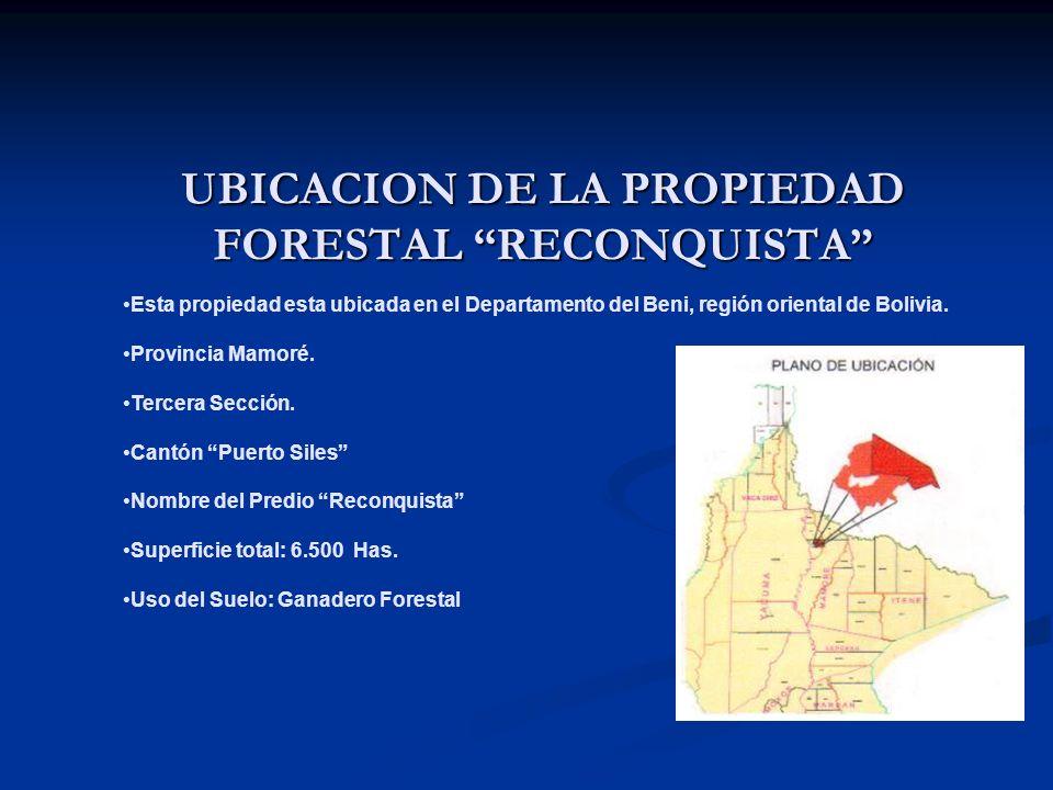 UBICACION DE LA PROPIEDAD FORESTAL RECONQUISTA Esta propiedad esta ubicada en el Departamento del Beni, región oriental de Bolivia. Provincia Mamoré.