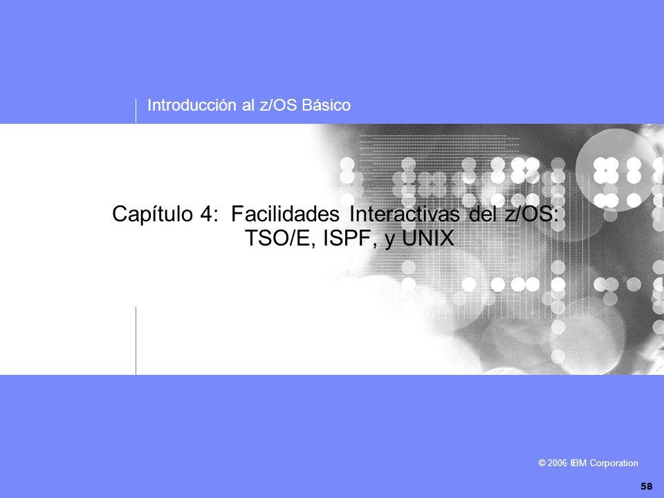 Introducción al z/OS Básico © 2006 IBM Corporation Capítulo 4: Facilidades Interactivas del z/OS: TSO/E, ISPF, y UNIX 58