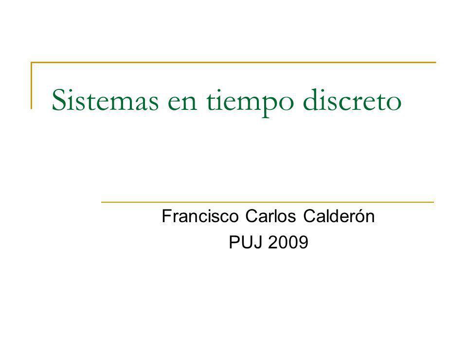 Sistemas en tiempo discreto Francisco Carlos Calderón PUJ 2009