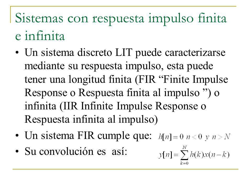 Sistemas con respuesta impulso finita e infinita Un sistema discreto LIT puede caracterizarse mediante su respuesta impulso, esta puede tener una long