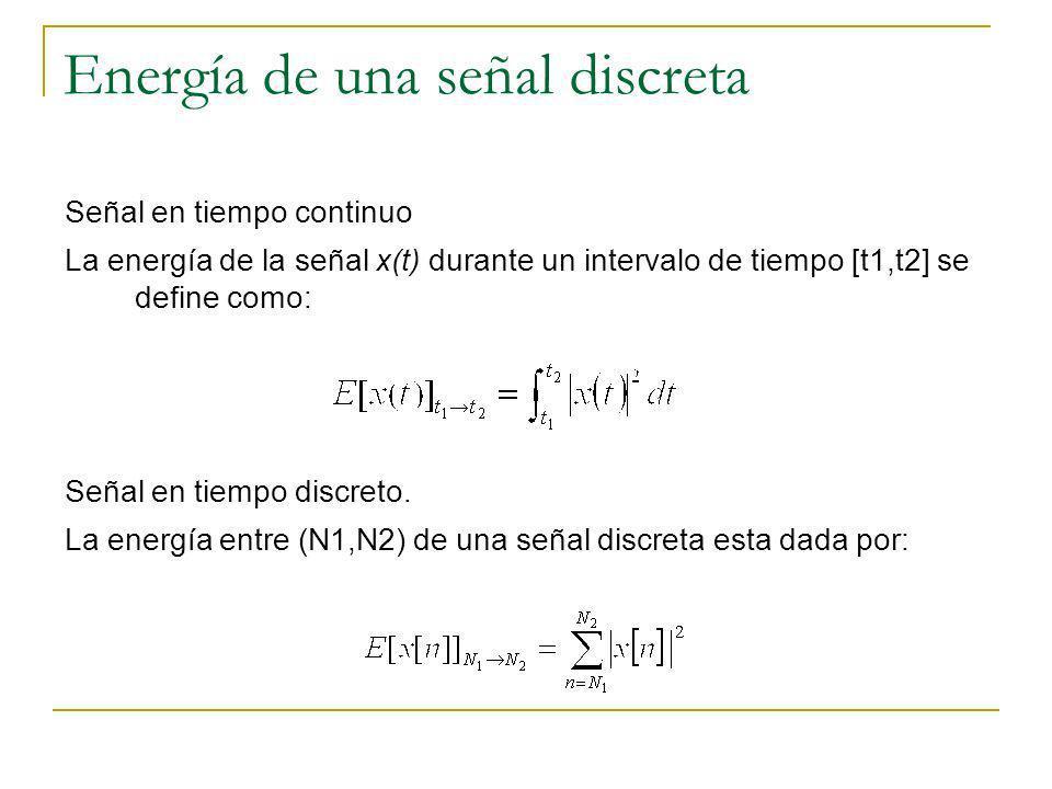 Energía de una señal discreta Señal en tiempo continuo La energía de la señal x(t) durante un intervalo de tiempo [t1,t2] se define como: Señal en tie