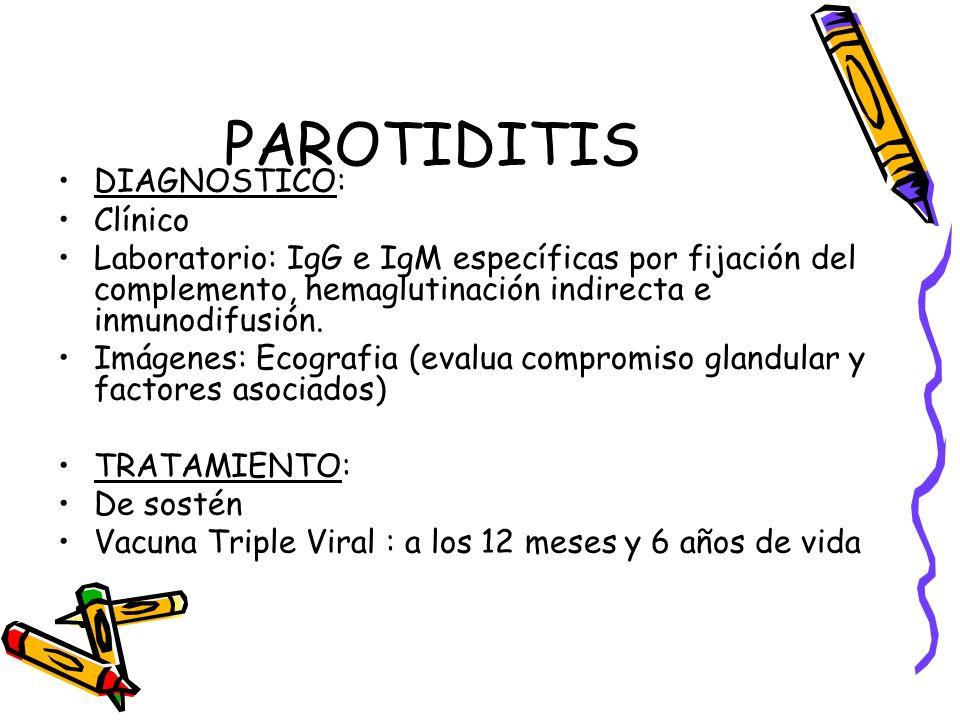 PAROTIDITIS DIAGNOSTICO: Clínico Laboratorio: IgG e IgM específicas por fijación del complemento, hemaglutinación indirecta e inmunodifusión. Imágenes
