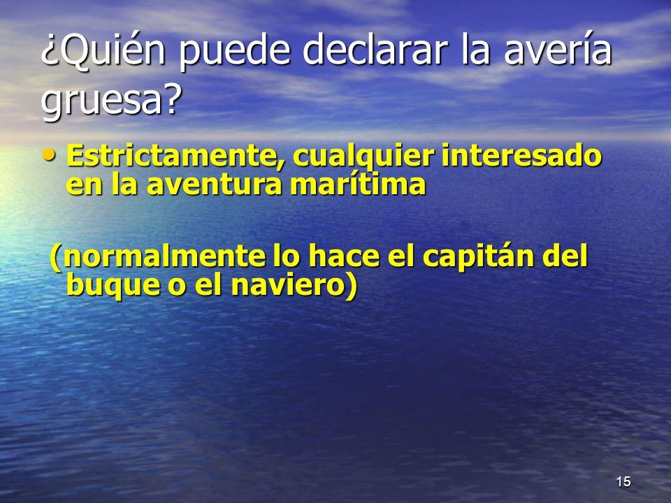 ¿Quién puede declarar la avería gruesa? Estrictamente, cualquier interesado en la aventura marítima Estrictamente, cualquier interesado en la aventura