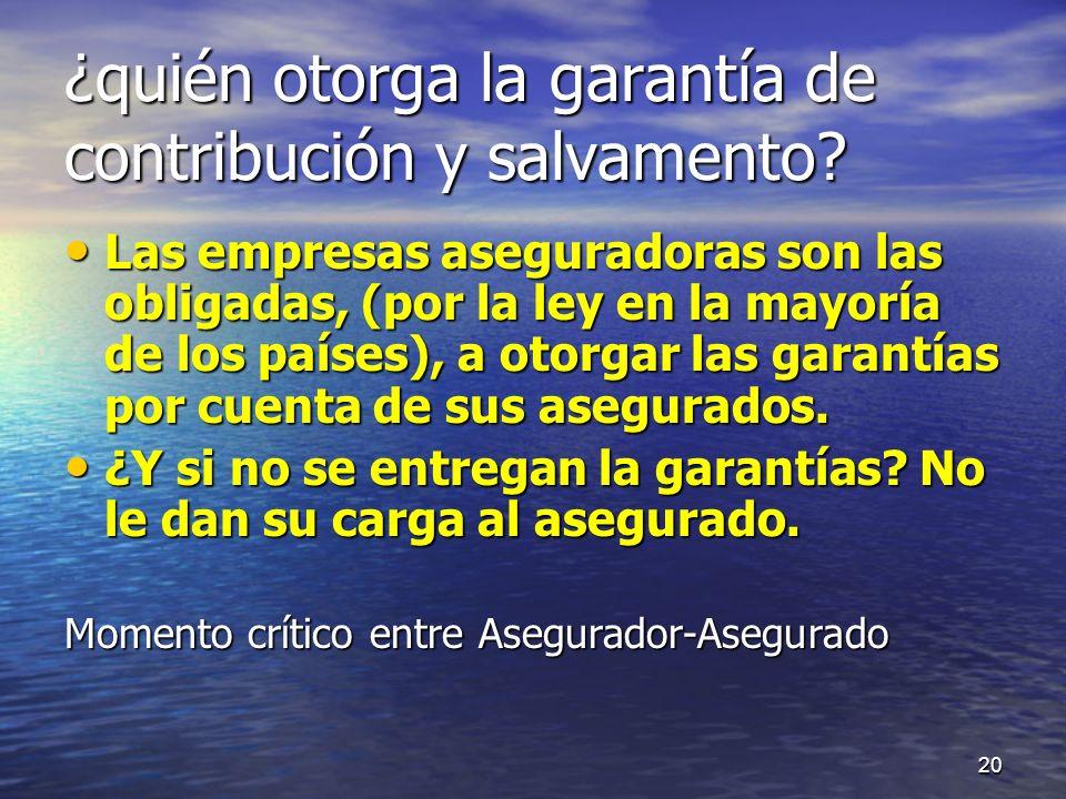 ¿quién otorga la garantía de contribución y salvamento? Las empresas aseguradoras son las obligadas, (por la ley en la mayoría de los países), a otorg