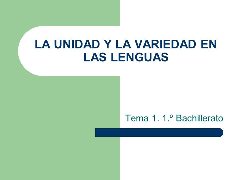 LA UNIDAD Y LA VARIEDAD EN LAS LENGUAS Tema 1. 1.º Bachillerato