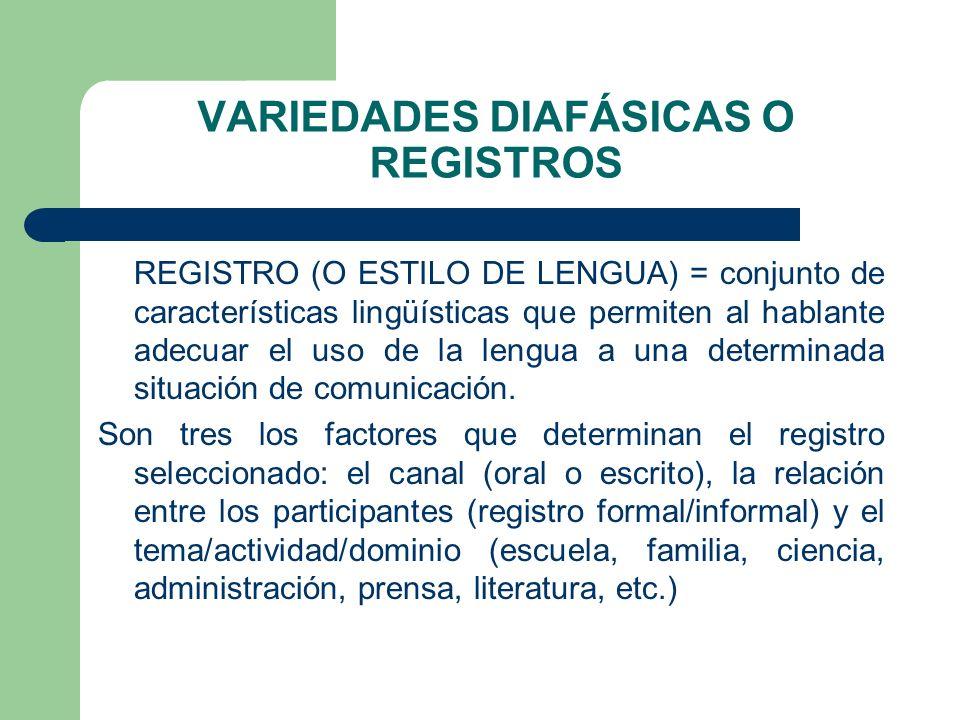 VARIEDADES DIAFÁSICAS O REGISTROS REGISTRO (O ESTILO DE LENGUA) = conjunto de características lingüísticas que permiten al hablante adecuar el uso de