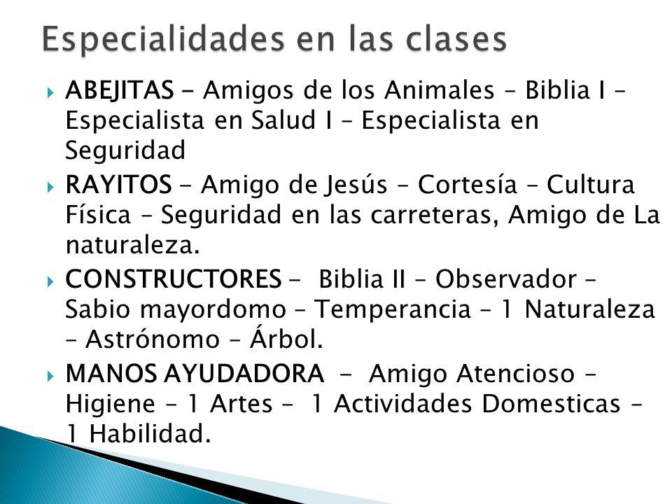 ABEJITAS - Amigos de los Animales – Biblia I – Especialista en Salud I – Especialista en Seguridad RAYITOS - Amigo de Jesús – Cortesía – Cultura Físic