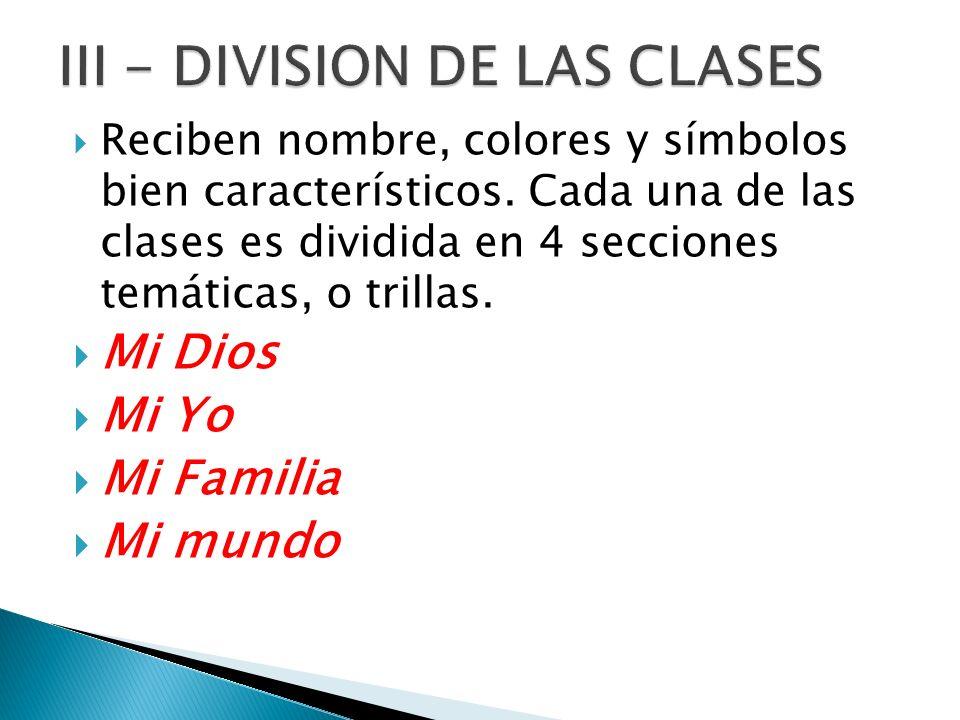 Reciben nombre, colores y símbolos bien característicos. Cada una de las clases es dividida en 4 secciones temáticas, o trillas. Mi Dios Mi Yo Mi Fami