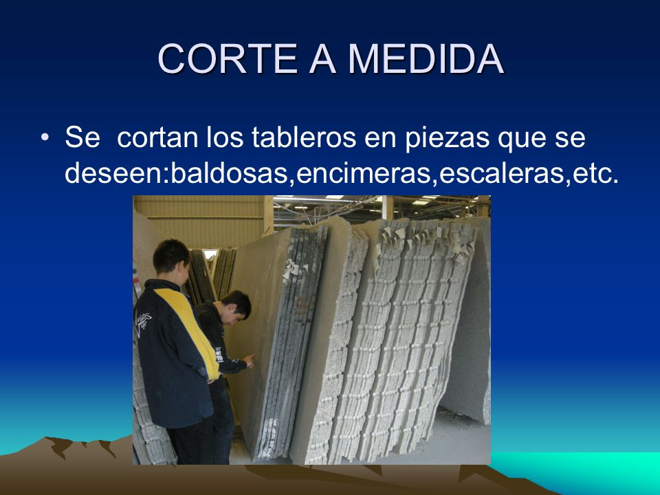 CORTE A MEDIDA Se cortan los tableros en piezas que se deseen:baldosas,encimeras,escaleras,etc.
