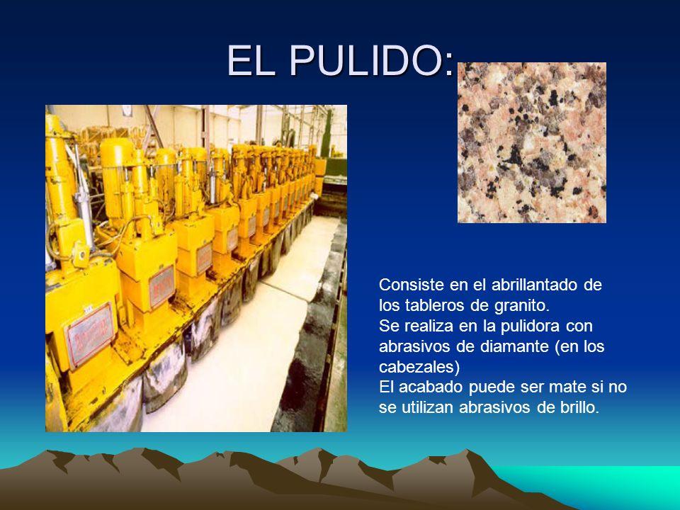 EL PULIDO: Consiste en el abrillantado de los tableros de granito. Se realiza en la pulidora con abrasivos de diamante (en los cabezales) El acabado p