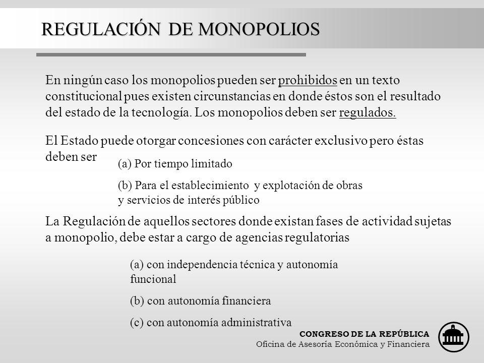 CONGRESO DE LA REPÚBLICA Oficina de Asesoría Económica y Financiera REGULACIÓN DE MONOPOLIOS El Estado puede otorgar concesiones con carácter exclusiv